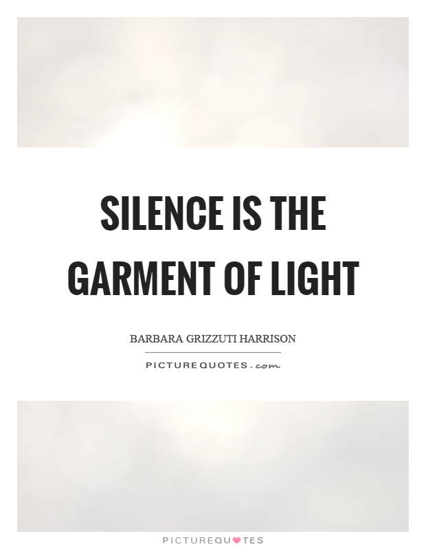 Silence is the garment of light Picture Quote #1