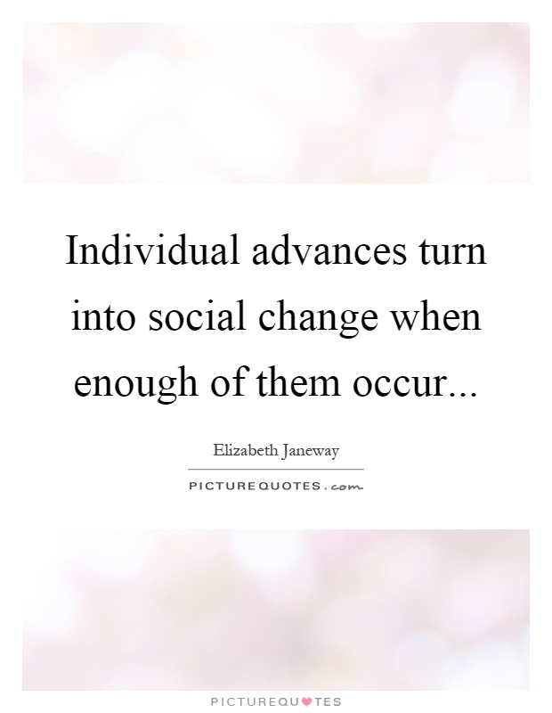 Individual advances turn into social change when enough of them occur Picture Quote #1