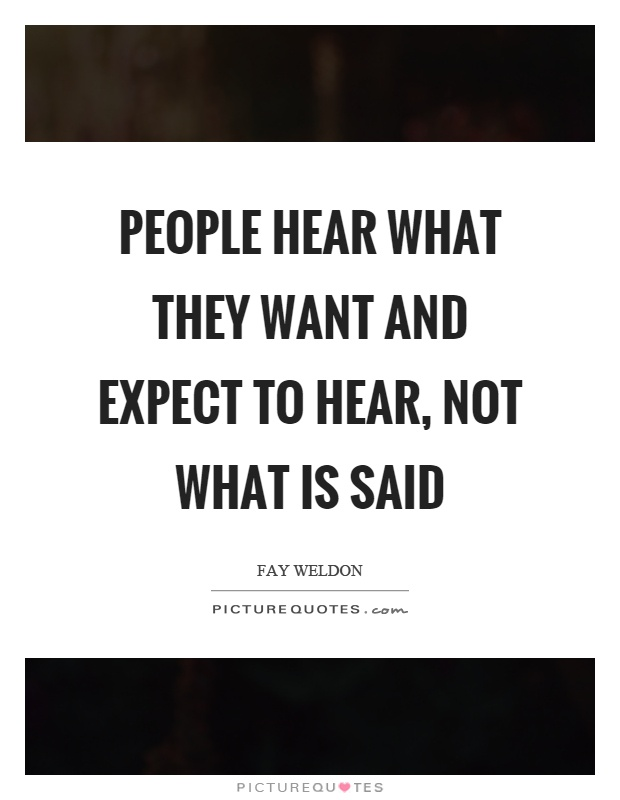 People hear what they want and expect to hear, not what is said Picture Quote #1