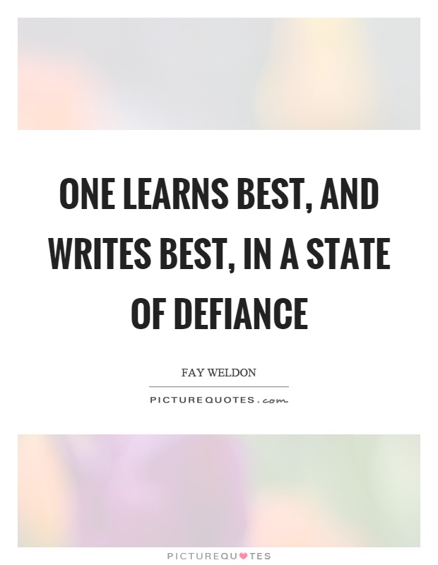 One learns best, and writes best, in a state of defiance Picture Quote #1