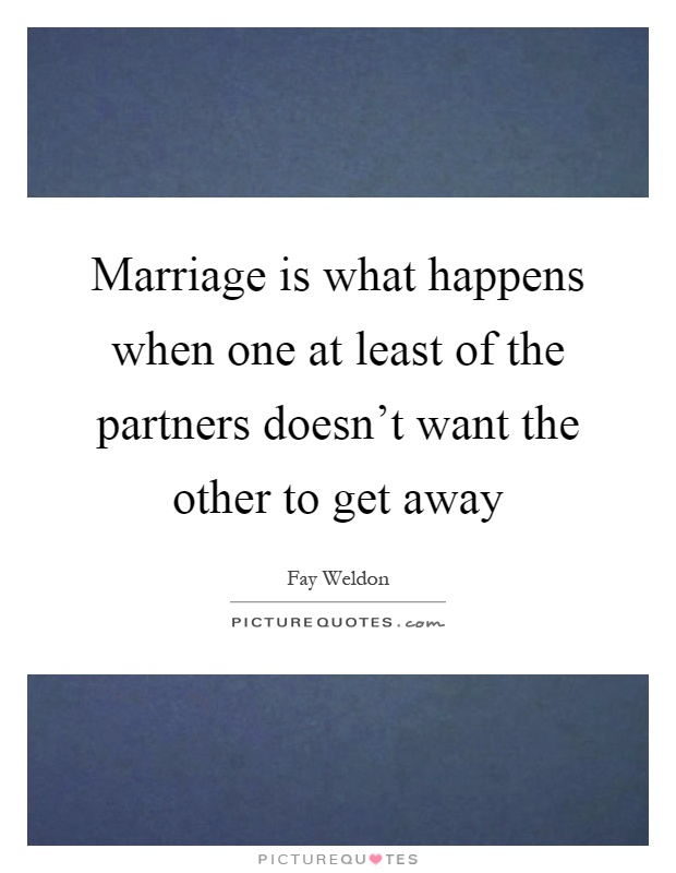 Marriage is what happens when one at least of the partners doesn't want the other to get away Picture Quote #1