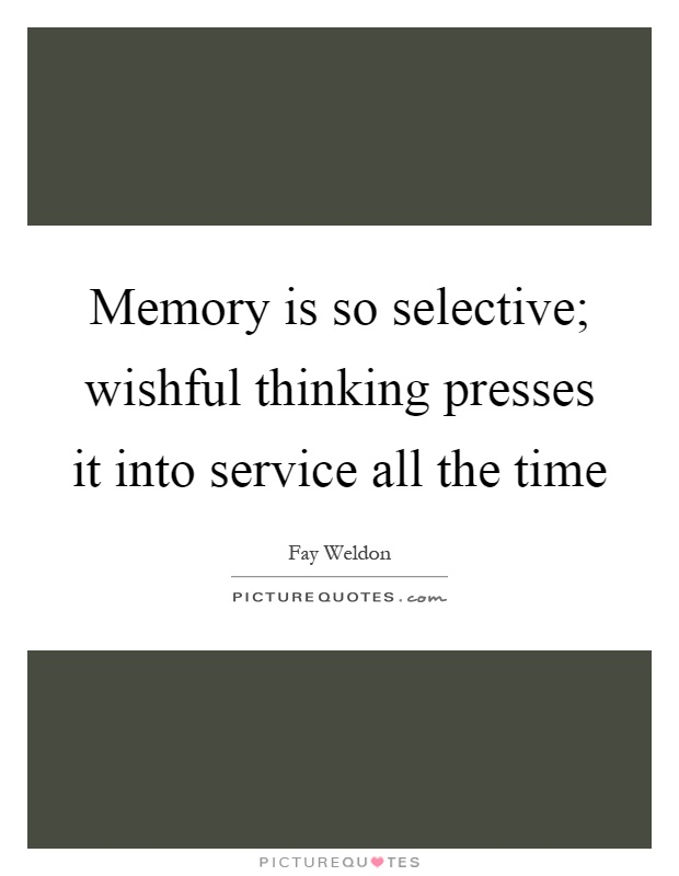 Memory is so selective; wishful thinking presses it into service all the time Picture Quote #1