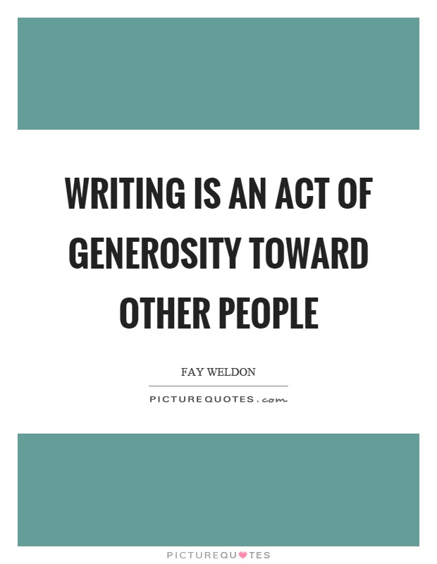 Writing is an act of generosity toward other people Picture Quote #1