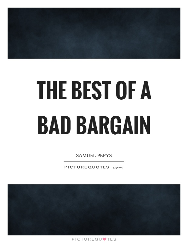 The best of a bad bargain Picture Quote #1