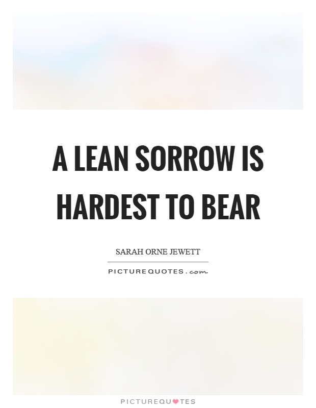 A lean sorrow is hardest to bear Picture Quote #1