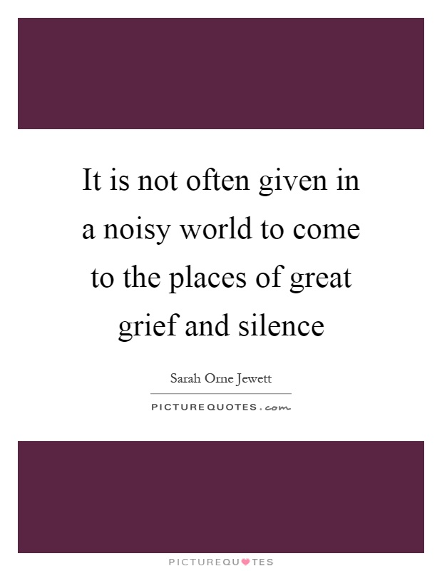 It is not often given in a noisy world to come to the places of great grief and silence Picture Quote #1