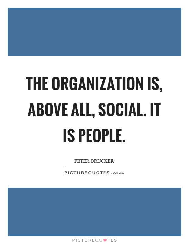 The organization is, above all, social. It is people Picture Quote #1