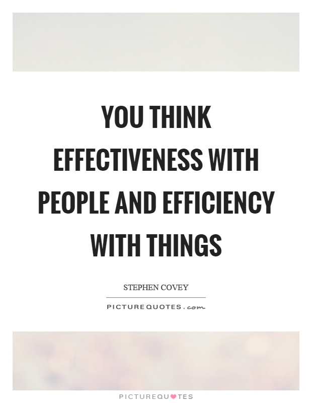 You think effectiveness with people and efficiency with things Picture Quote #1