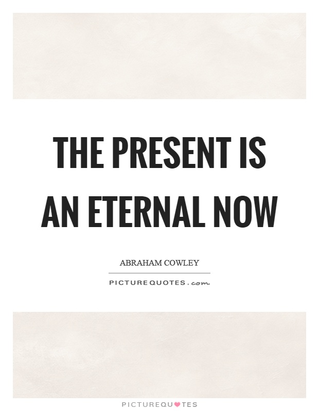 The present is an eternal now Picture Quote #1
