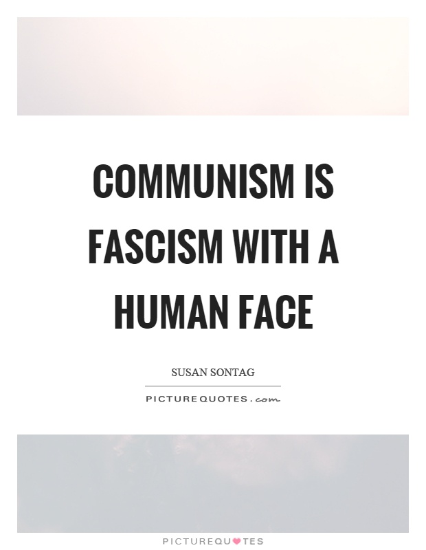 Communism is fascism with a human face Picture Quote #1