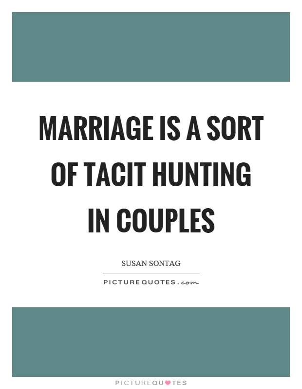 Marriage is a sort of tacit hunting in couples Picture Quote #1