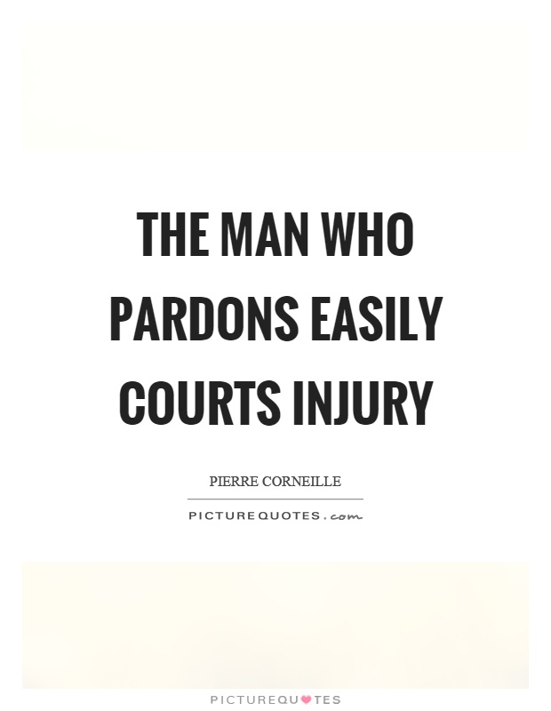 The man who pardons easily courts injury Picture Quote #1