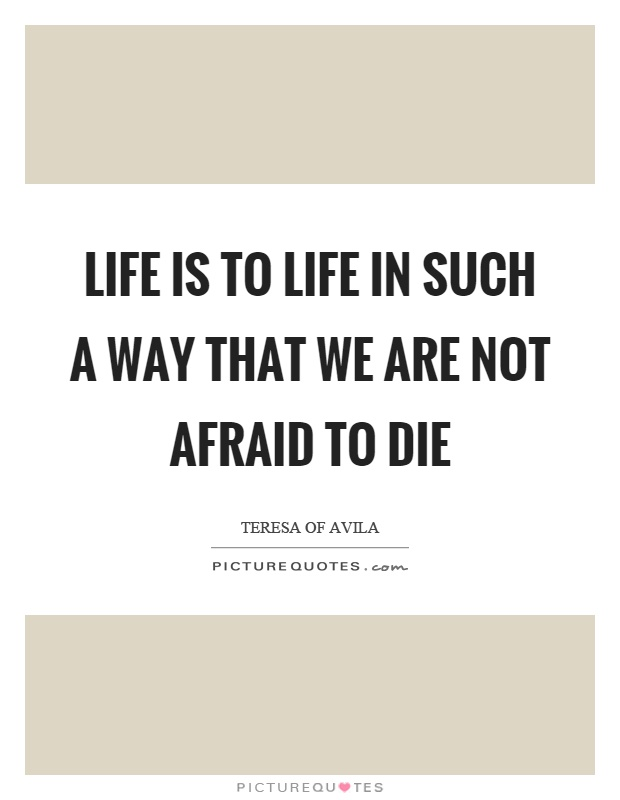 Life is to life in such a way that we are not afraid to die Picture Quote #1