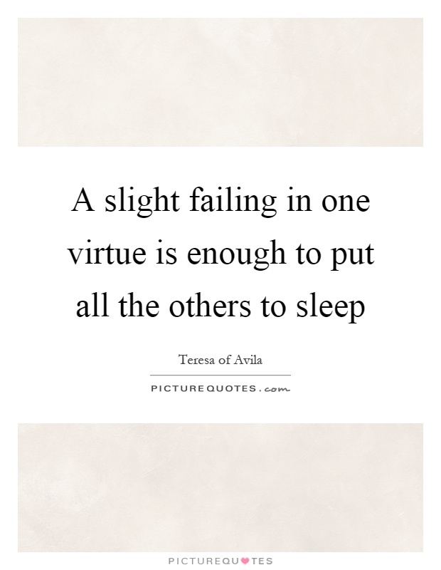 A slight failing in one virtue is enough to put all the others to sleep Picture Quote #1