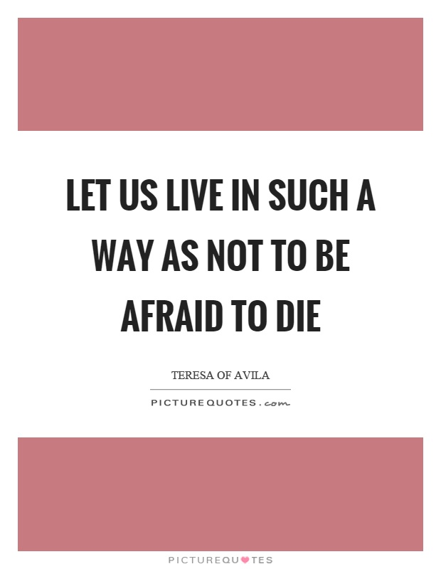 Let us live in such a way as not to be afraid to die Picture Quote #1