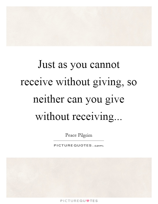 Just as you cannot receive without giving, so neither can you give without receiving Picture Quote #1