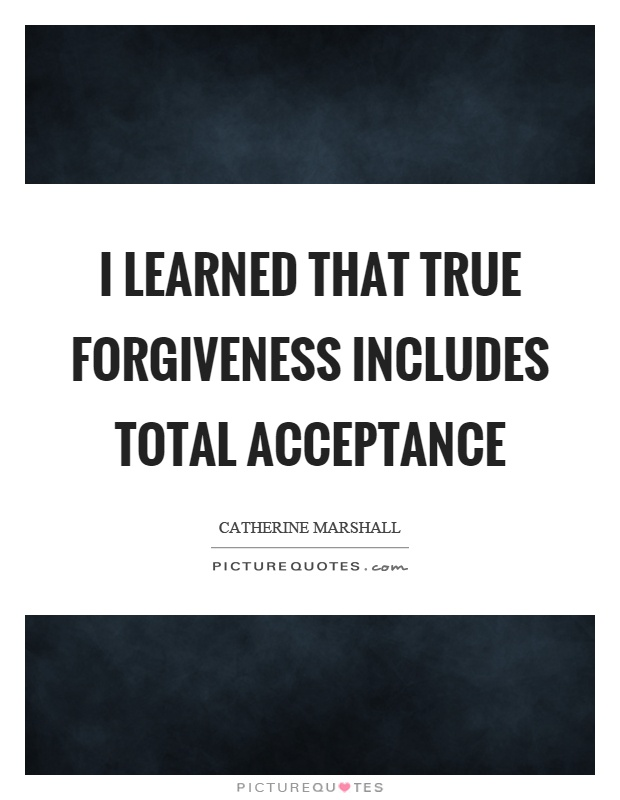 I learned that true forgiveness includes total acceptance Picture Quote #1