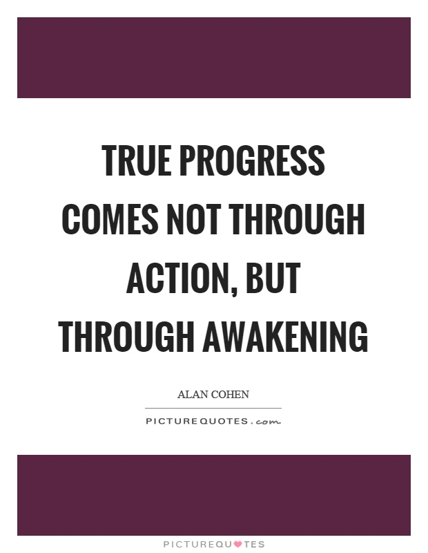 True progress comes not through action, but through awakening Picture Quote #1