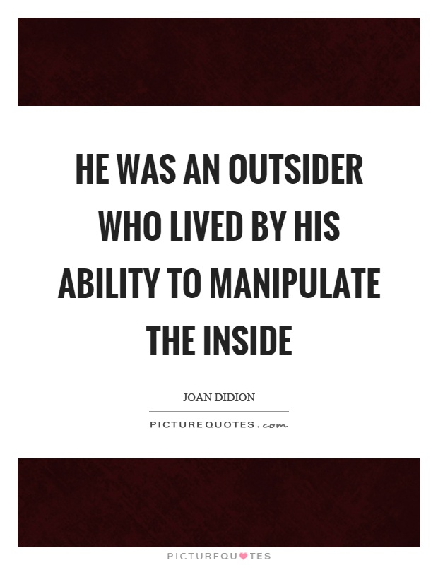 He was an outsider who lived by his ability to manipulate the inside Picture Quote #1
