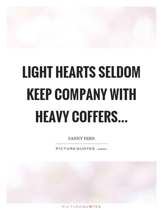Light hearts seldom keep company with heavy coffers Picture Quote #1