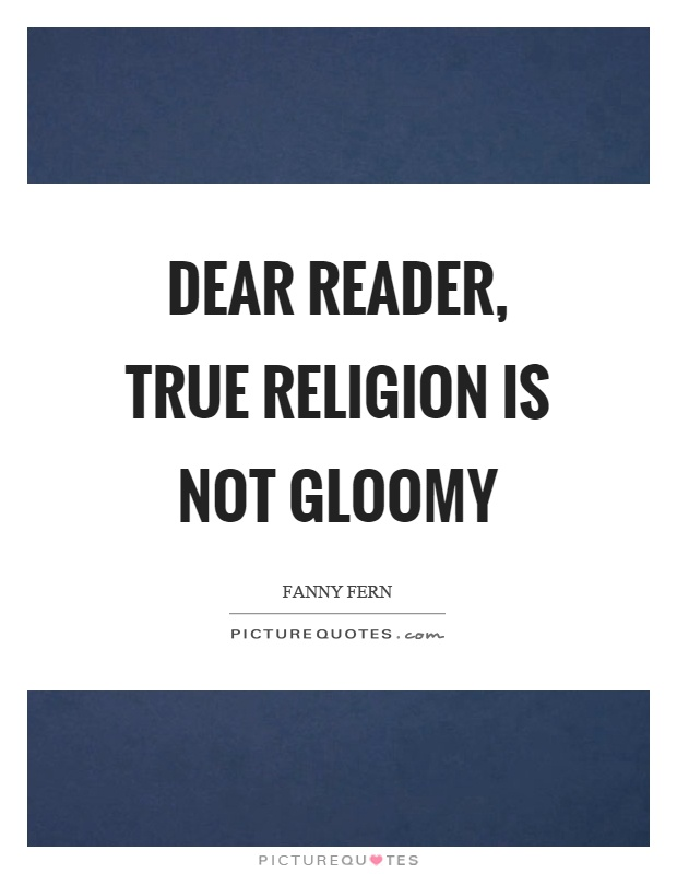 Dear reader, true religion is not gloomy Picture Quote #1