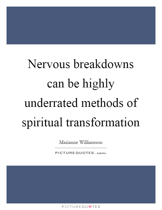 Nervous breakdowns can be highly underrated methods of spiritual transformation Picture Quote #1