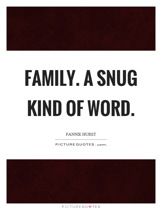 Family. A snug kind of word Picture Quote #1