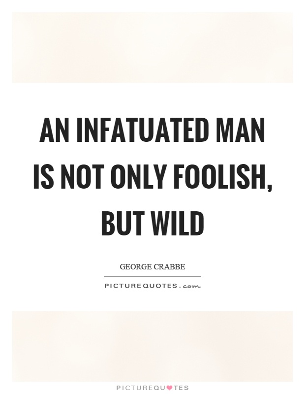 An infatuated man is not only foolish, but wild Picture Quote #1