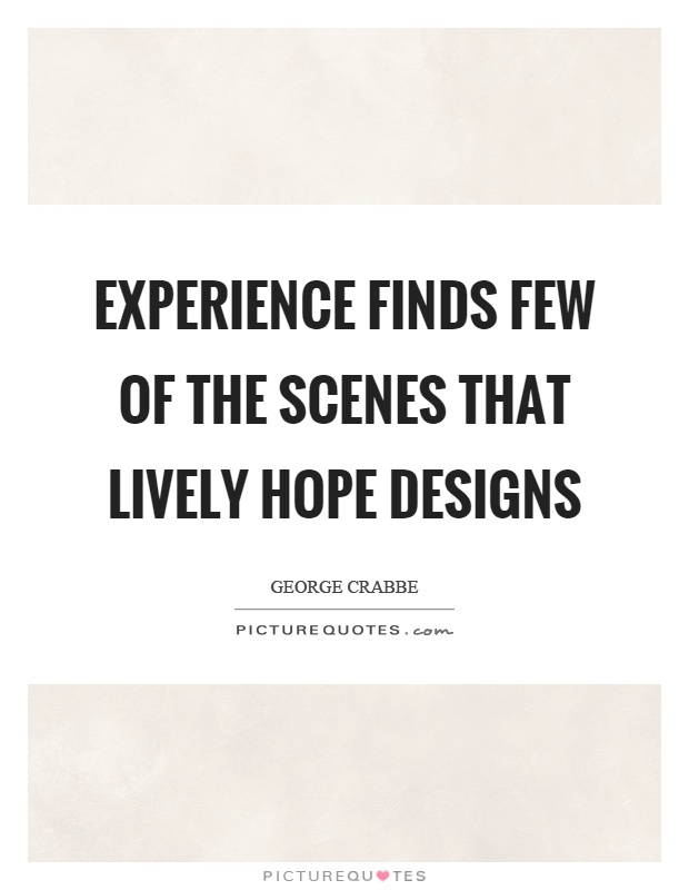 Experience finds few of the scenes that lively hope designs Picture Quote #1