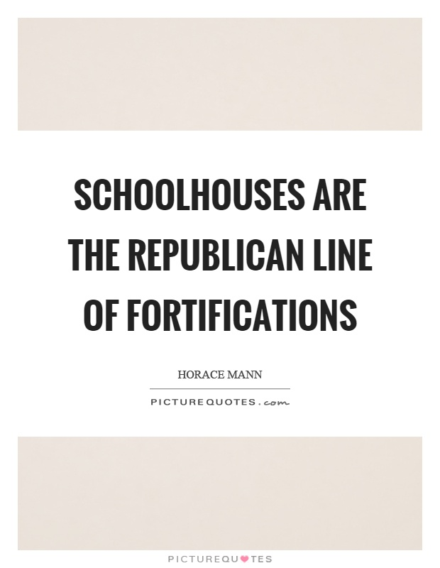 Schoolhouses are the republican line of fortifications Picture Quote #1