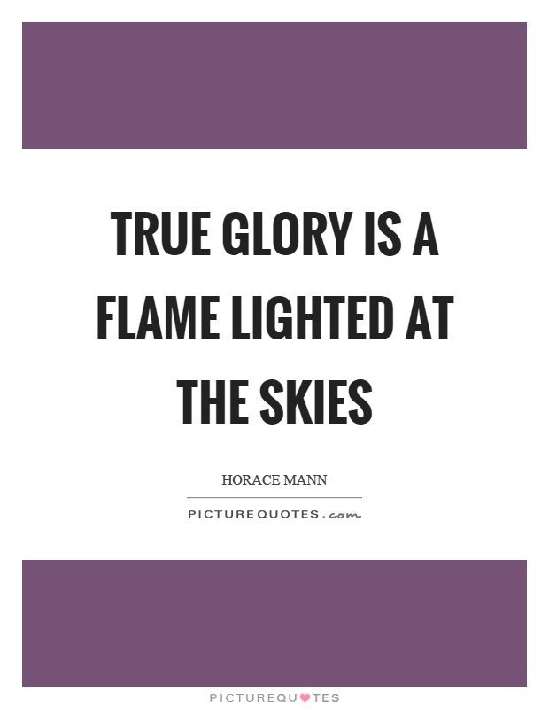 True glory is a flame lighted at the skies Picture Quote #1