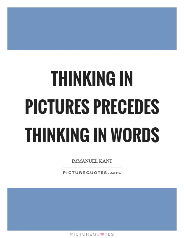 Thinking in pictures precedes thinking in words Picture Quote #1