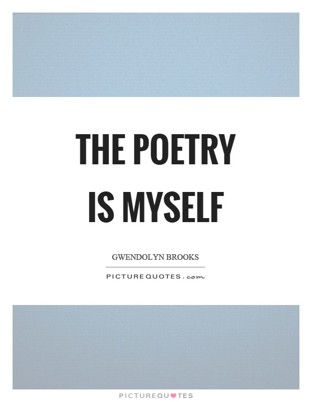 The poetry is myself Picture Quote #1