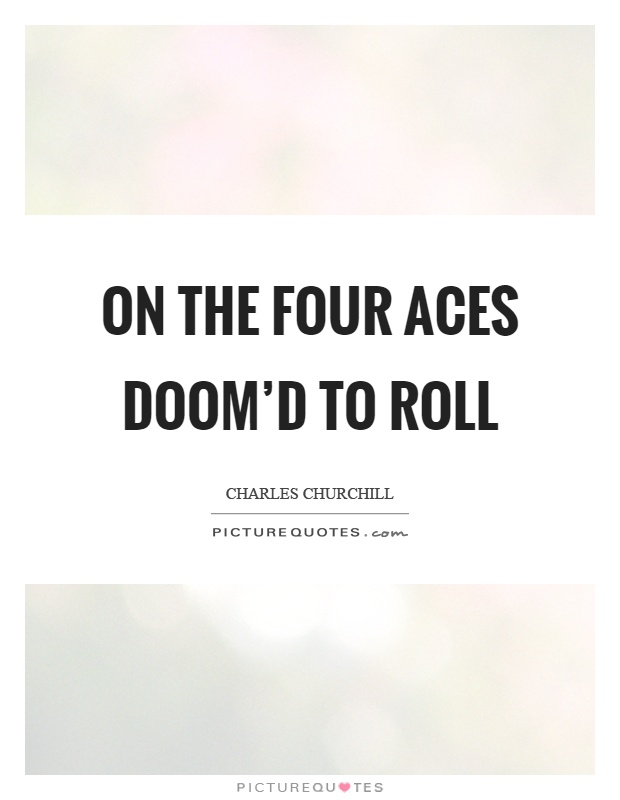 On the four aces doom'd to roll Picture Quote #1