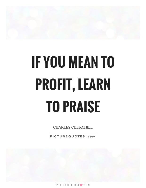 If you mean to profit, learn to praise Picture Quote #1