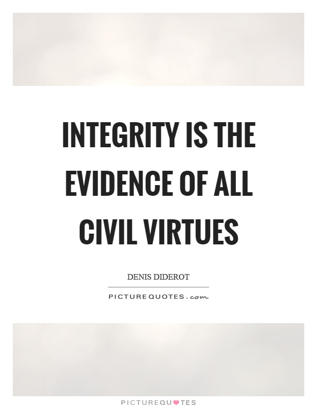 Integrity is the evidence of all civil virtues Picture Quote #1