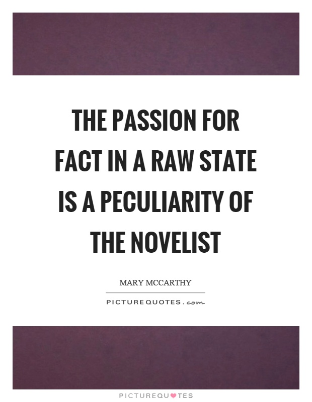 The passion for fact in a raw state is a peculiarity of the novelist Picture Quote #1