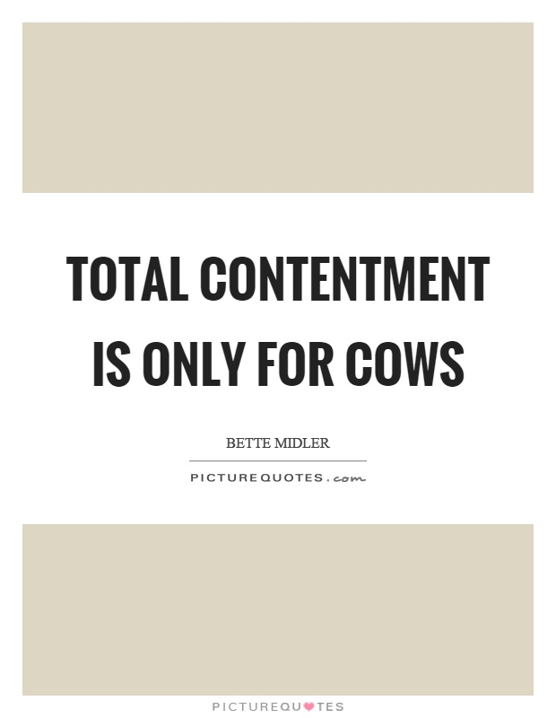 Total contentment is only for cows Picture Quote #1