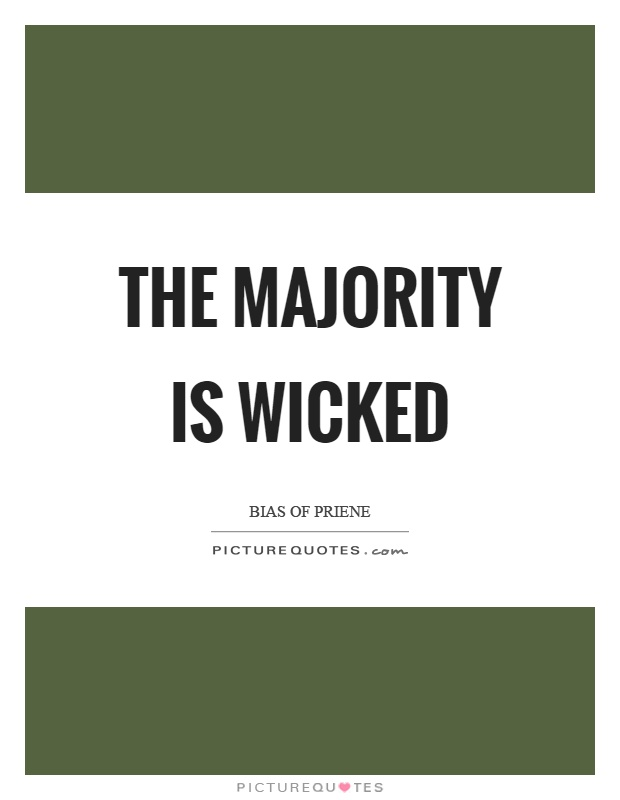 The majority is wicked Picture Quote #1