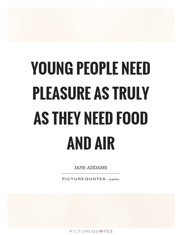 Young people need pleasure as truly as they need food and air Picture Quote #1
