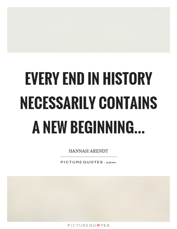 Every end in history necessarily contains a new beginning Picture Quote #1