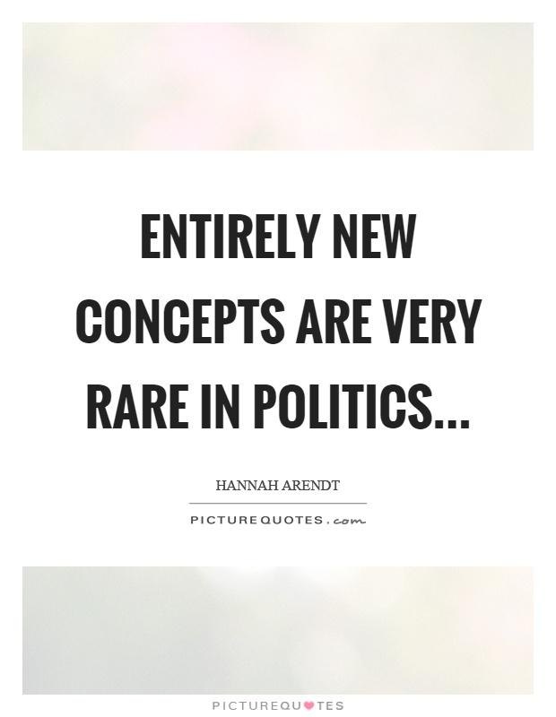 Entirely new concepts are very rare in politics Picture Quote #1