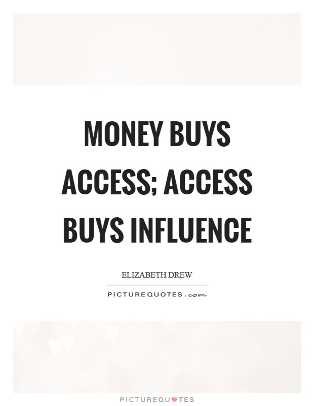 Money buys access; access buys influence Picture Quote #1