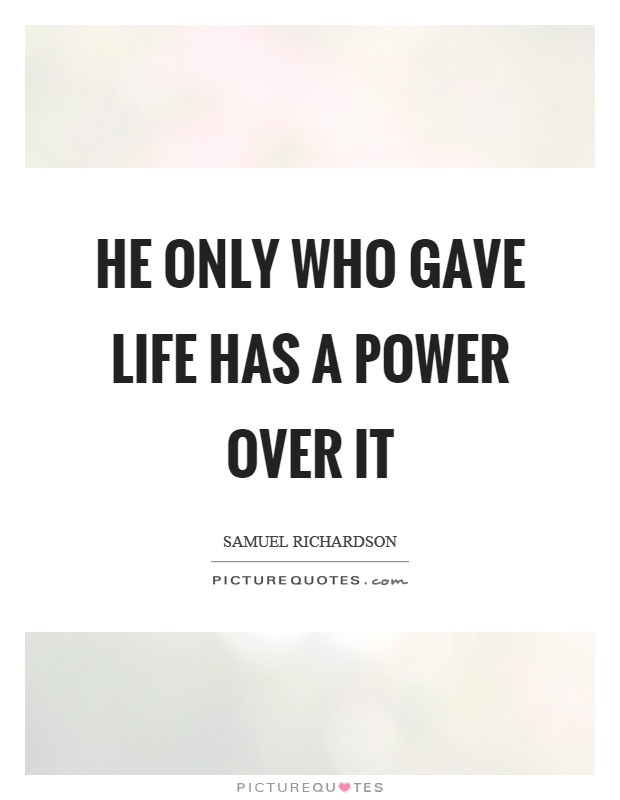 He only who gave life has a power over it Picture Quote #1