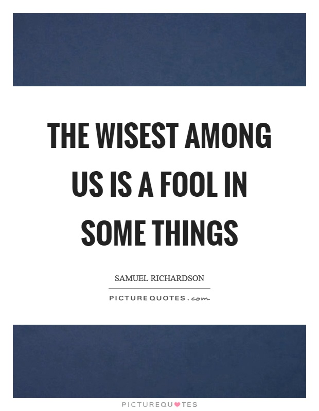 The wisest among us is a fool in some things Picture Quote #1