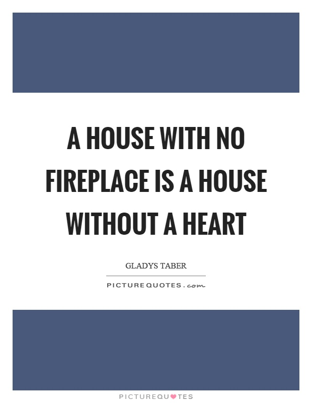 A house with no fireplace is a house without a heart Picture Quote #1