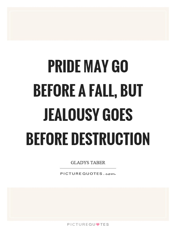 Pride may go before a fall, but jealousy goes before destruction Picture Quote #1