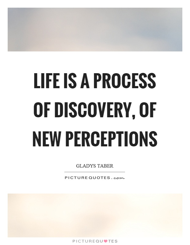 Life is a process of discovery, of new perceptions Picture Quote #1