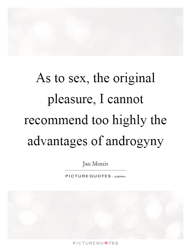 As to sex, the original pleasure, I cannot recommend too highly the advantages of androgyny Picture Quote #1