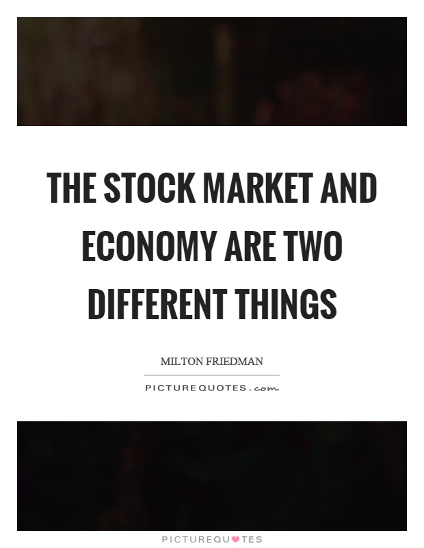 The stock market and economy are two different things Picture Quote #1